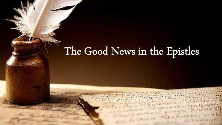 The Good News in the Epistles